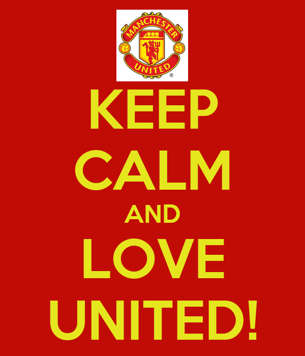 KEEP CALM AND LOVE UNITED!