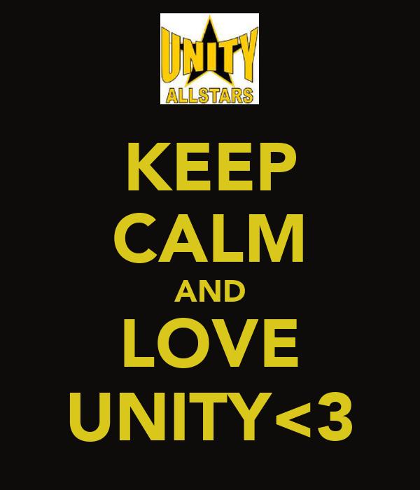 KEEP CALM AND LOVE UNITY<3