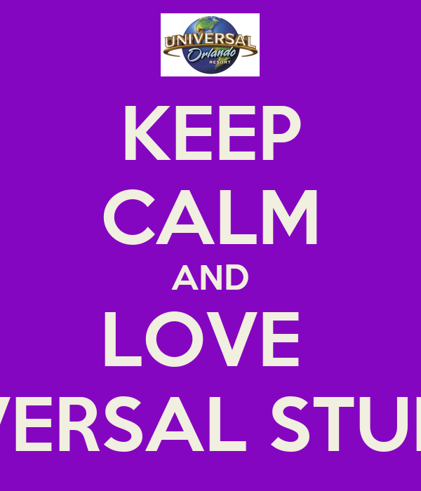 KEEP CALM AND LOVE  UNIVERSAL STUDIOS
