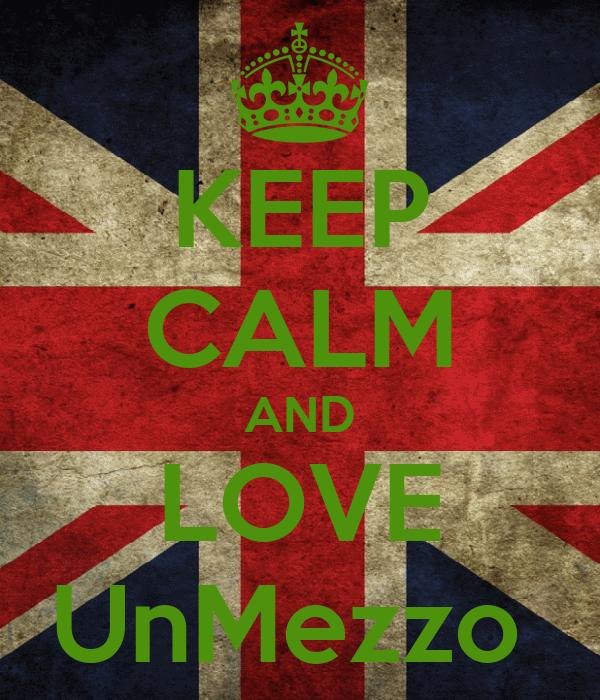 KEEP CALM AND LOVE UnMezzo