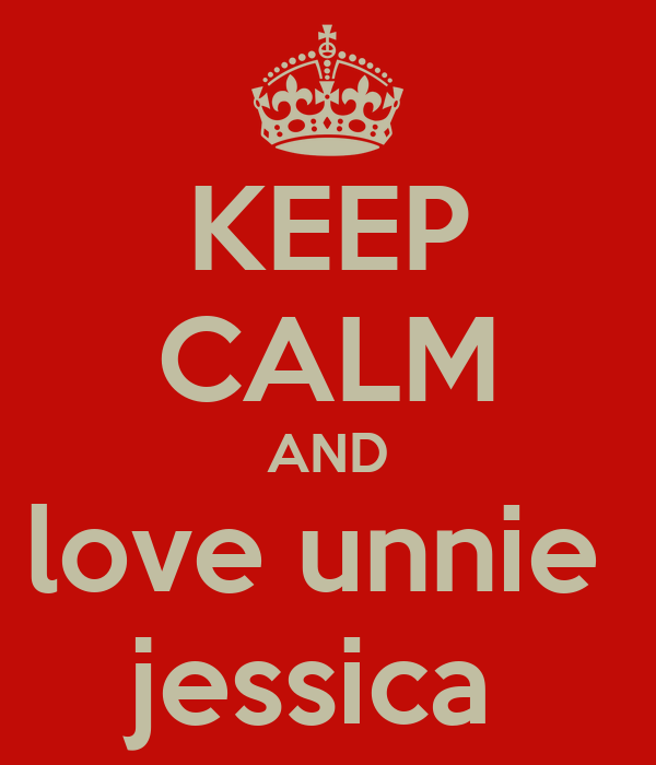 KEEP CALM AND love unnie  jessica