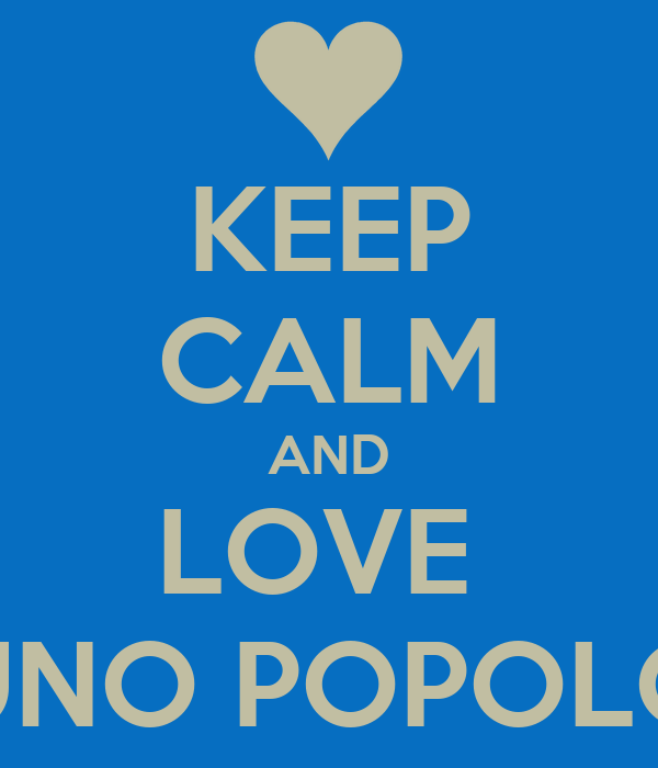 KEEP CALM AND LOVE  UNO POPOLO
