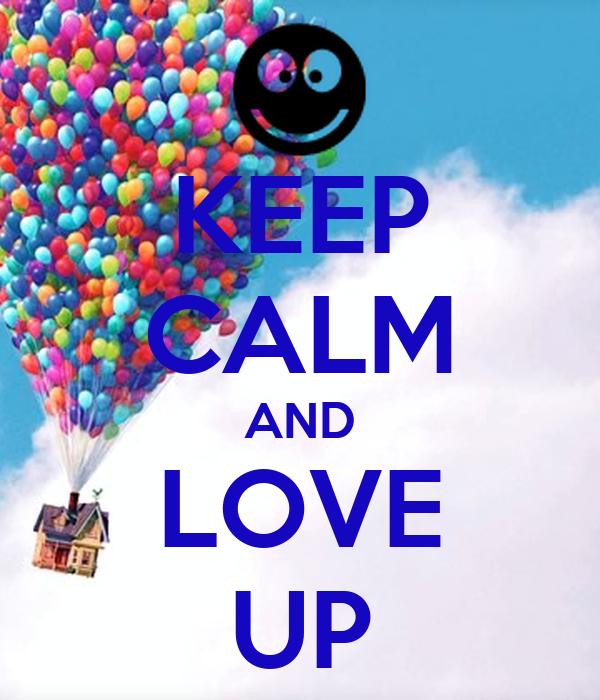 KEEP CALM AND LOVE UP