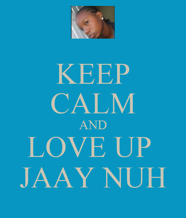 KEEP CALM AND LOVE UP  JAAY NUH