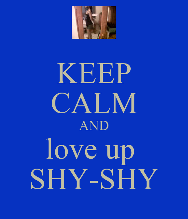 KEEP CALM AND love up  SHY-SHY