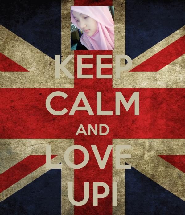 KEEP CALM AND LOVE  UPI