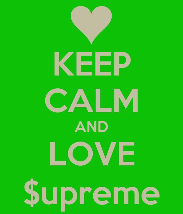 KEEP CALM AND LOVE $upreme
