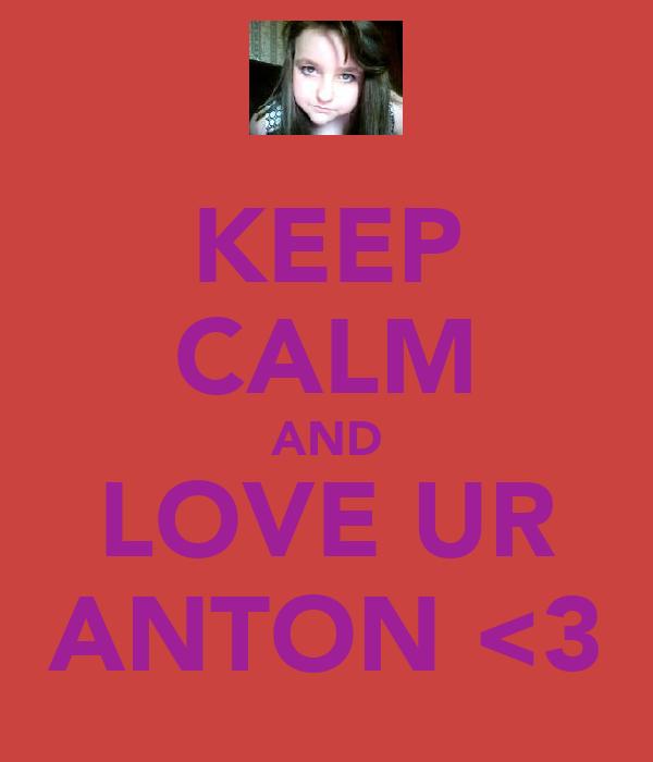 KEEP CALM AND LOVE UR ANTON <3