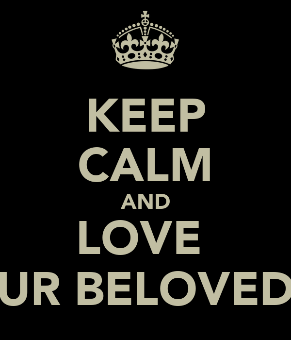 KEEP CALM AND LOVE  UR BELOVED