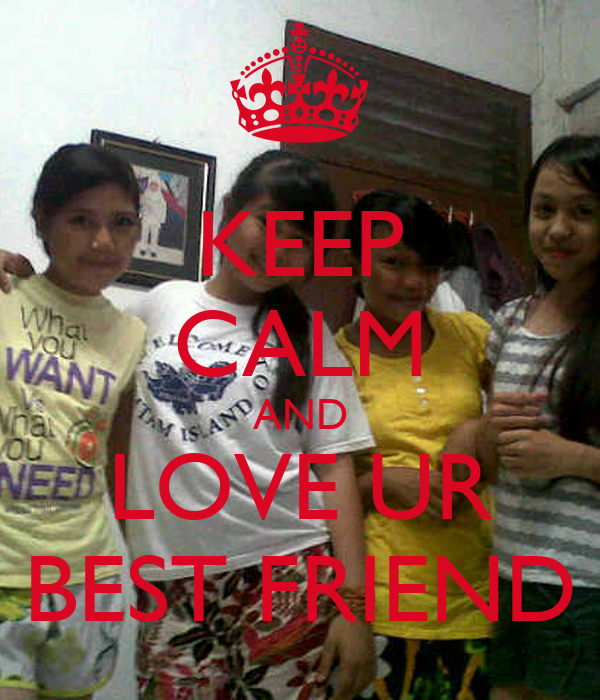 KEEP CALM AND LOVE UR BEST FRIEND