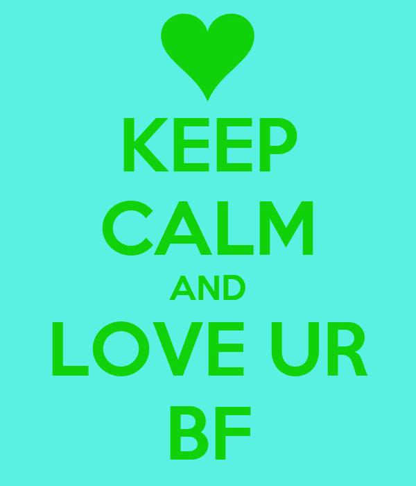 KEEP CALM AND LOVE UR BF