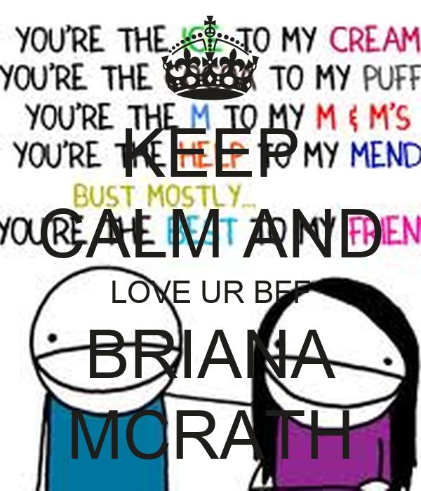 KEEP CALM AND LOVE UR BFF BRIANA MCRATH