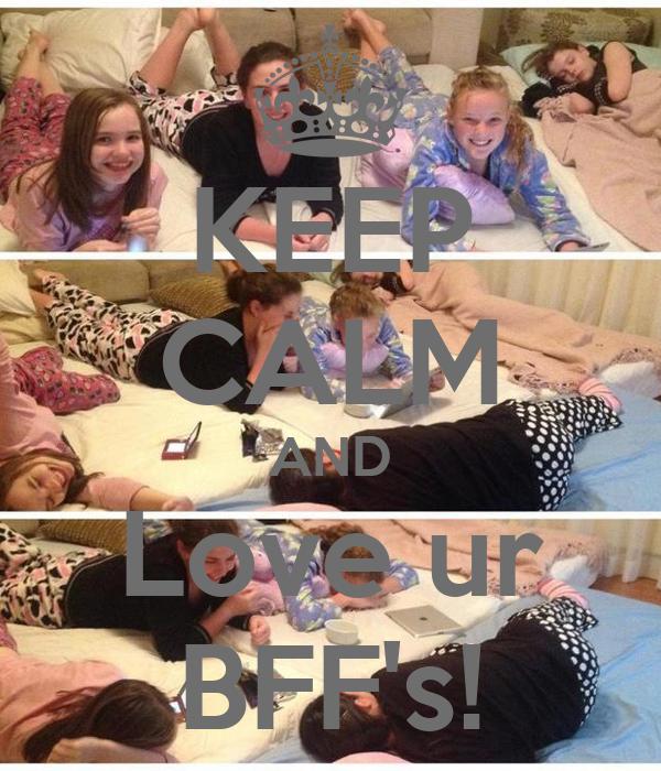 KEEP CALM AND Love ur BFF's!