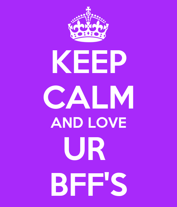 KEEP CALM AND LOVE UR  BFF'S