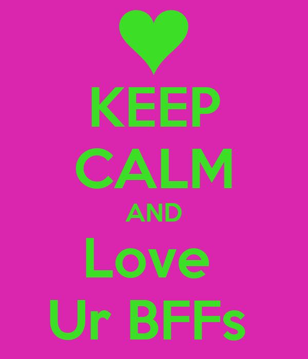 KEEP CALM AND Love  Ur BFFs