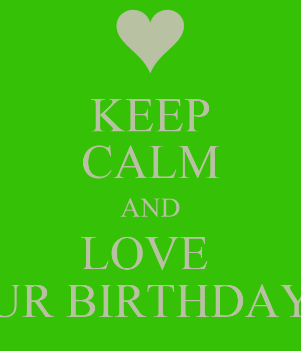 KEEP CALM AND LOVE  UR BIRTHDAY