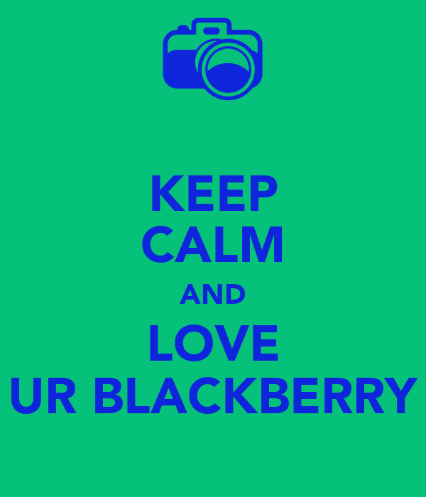 KEEP CALM AND LOVE UR BLACKBERRY