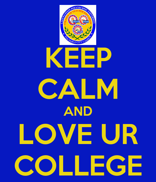 KEEP CALM AND LOVE UR COLLEGE