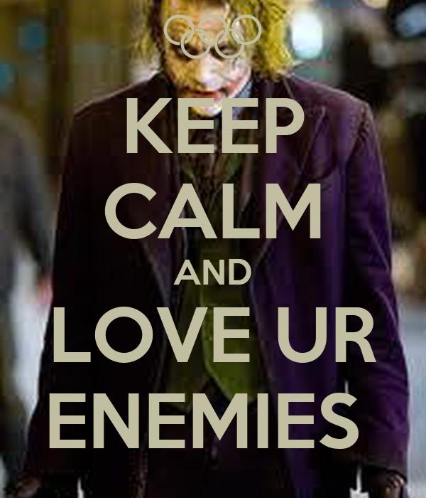 KEEP CALM AND LOVE UR ENEMIES