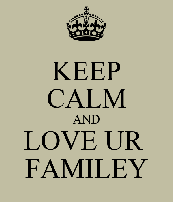 KEEP CALM AND LOVE UR  FAMILEY