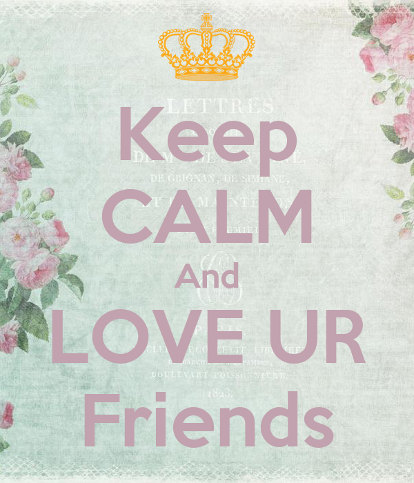 Keep CALM And LOVE UR Friends