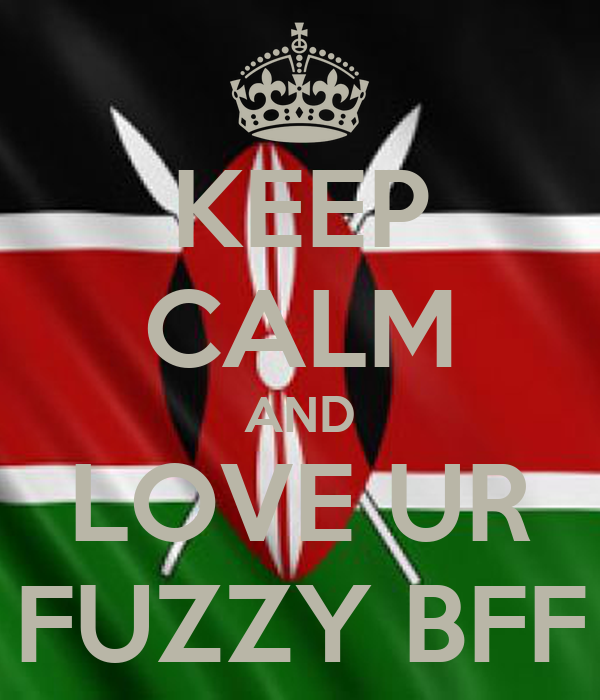 KEEP CALM AND LOVE UR FUZZY BFF