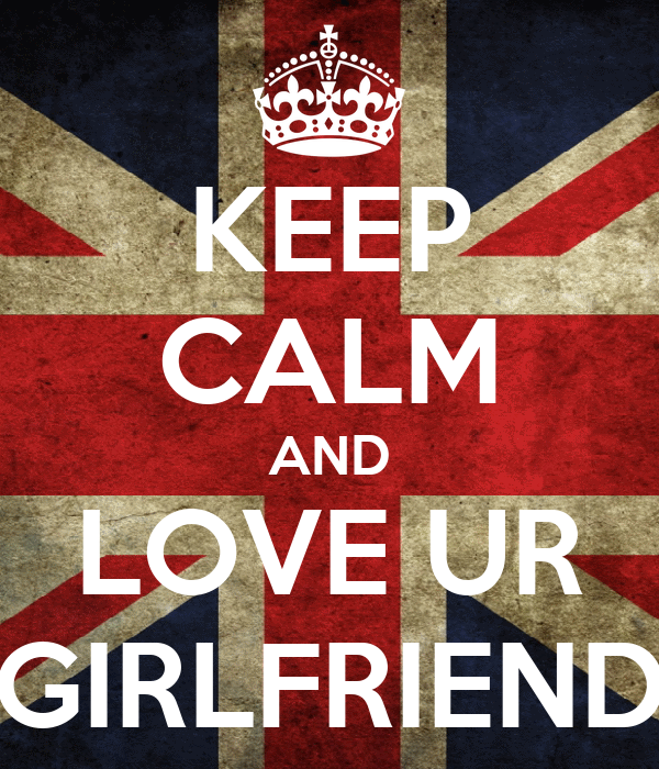 KEEP CALM AND LOVE UR GIRLFRIEND