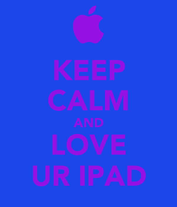 KEEP CALM AND LOVE UR IPAD