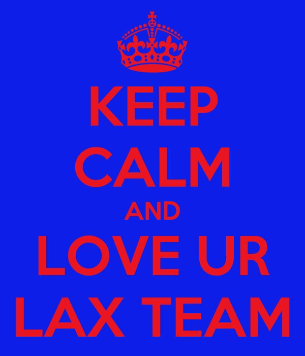 KEEP CALM AND LOVE UR LAX TEAM