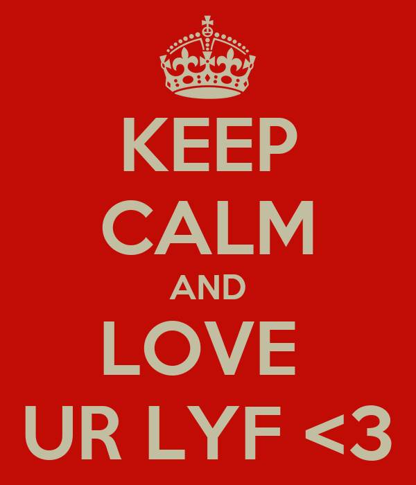 KEEP CALM AND LOVE  UR LYF <3