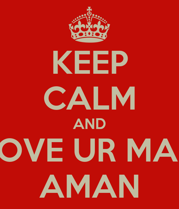 KEEP CALM AND LOVE UR MAN AMAN