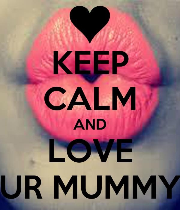 KEEP CALM AND LOVE UR MUMMY