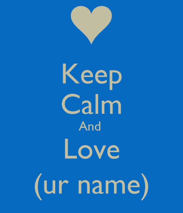 Keep Calm And  Love (ur name)