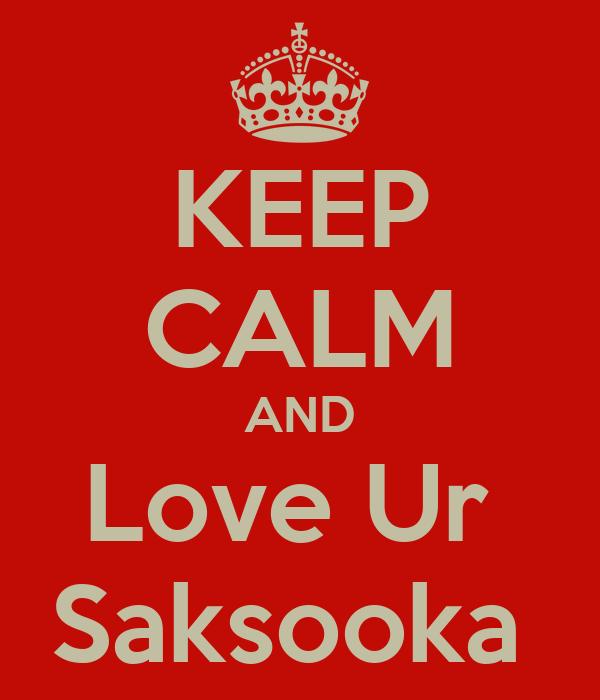 KEEP CALM AND Love Ur  Saksooka