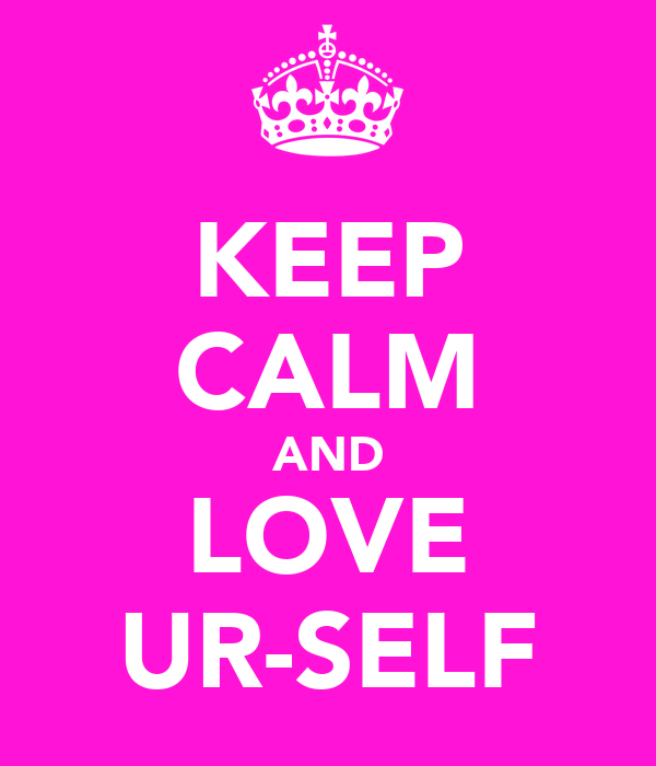 KEEP CALM AND LOVE UR-SELF