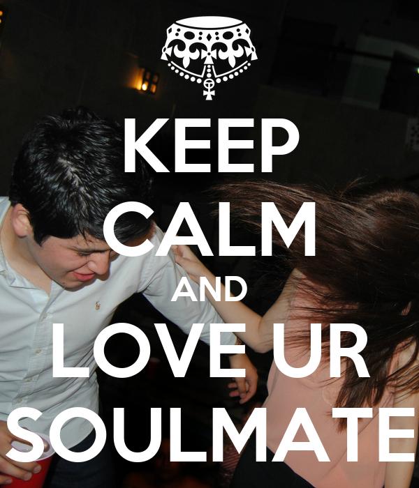 KEEP CALM AND LOVE UR SOULMATE