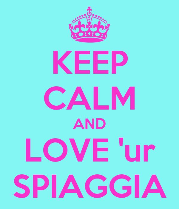 KEEP CALM AND LOVE 'ur SPIAGGIA