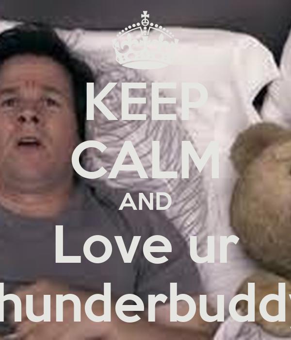 KEEP CALM AND Love ur  thunderbuddy