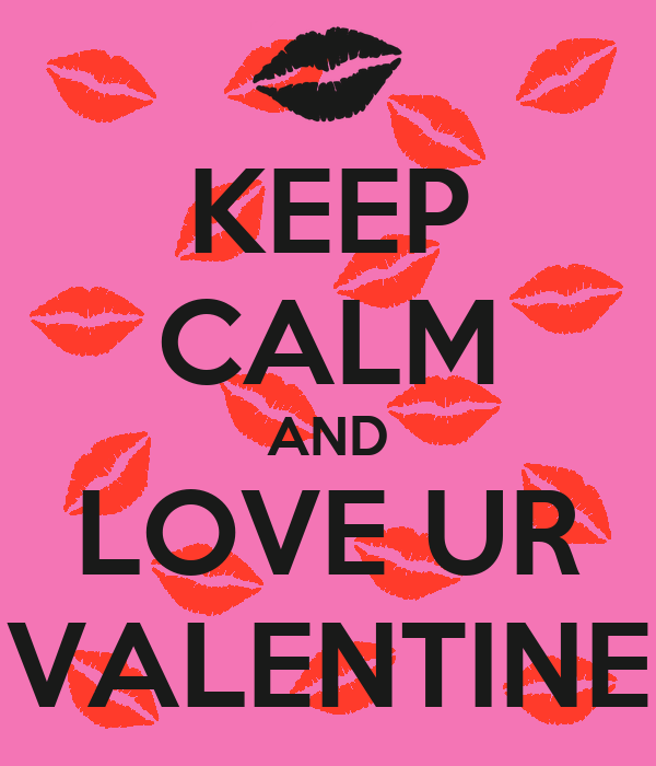 KEEP CALM AND LOVE UR VALENTINE
