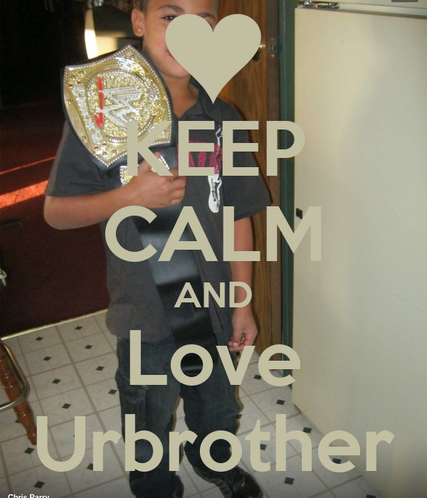 KEEP CALM AND Love Urbrother