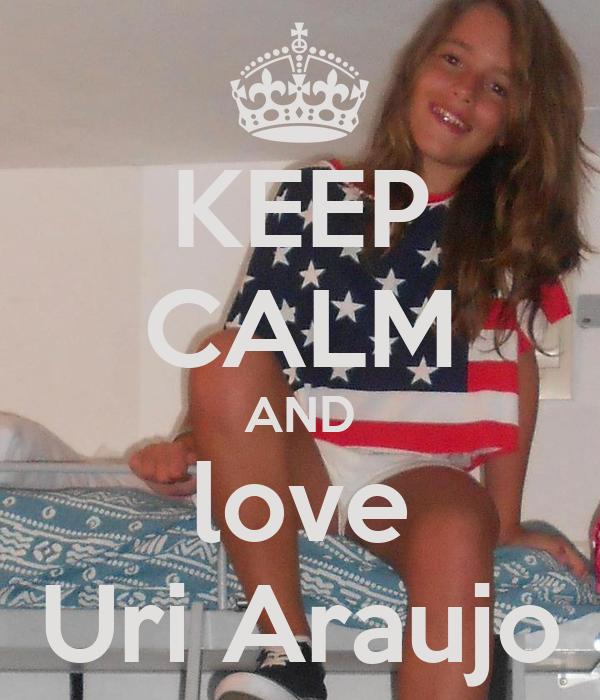 KEEP CALM AND love Uri Araujo