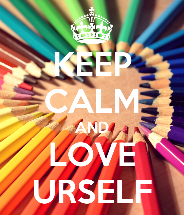 KEEP CALM AND LOVE URSELF