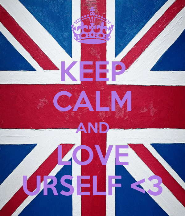 KEEP CALM AND LOVE URSELF <3