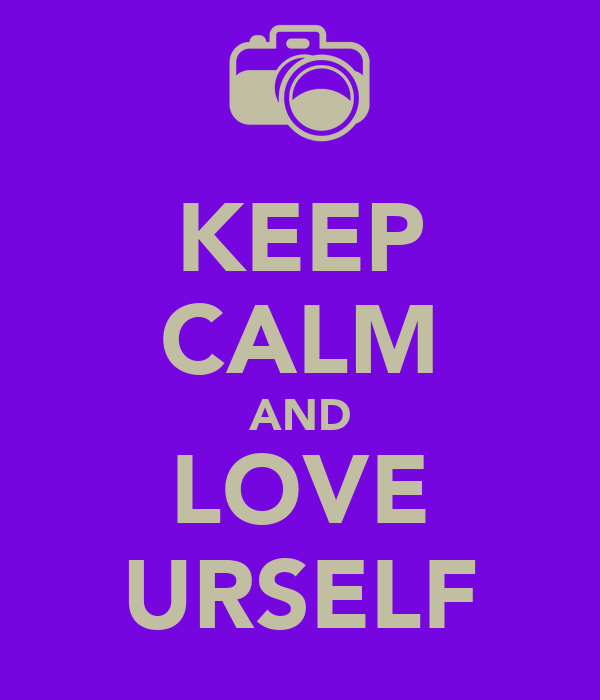 KEEP CALM AND LOVE URSELF