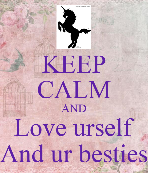 KEEP CALM AND Love urself And ur besties