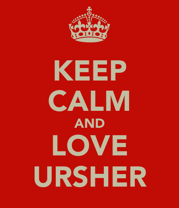KEEP CALM AND LOVE URSHER