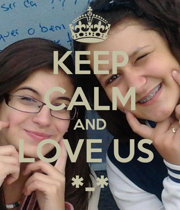 KEEP CALM AND LOVE US  *-*