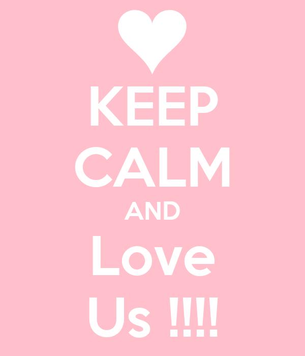 KEEP CALM AND Love Us !!!!