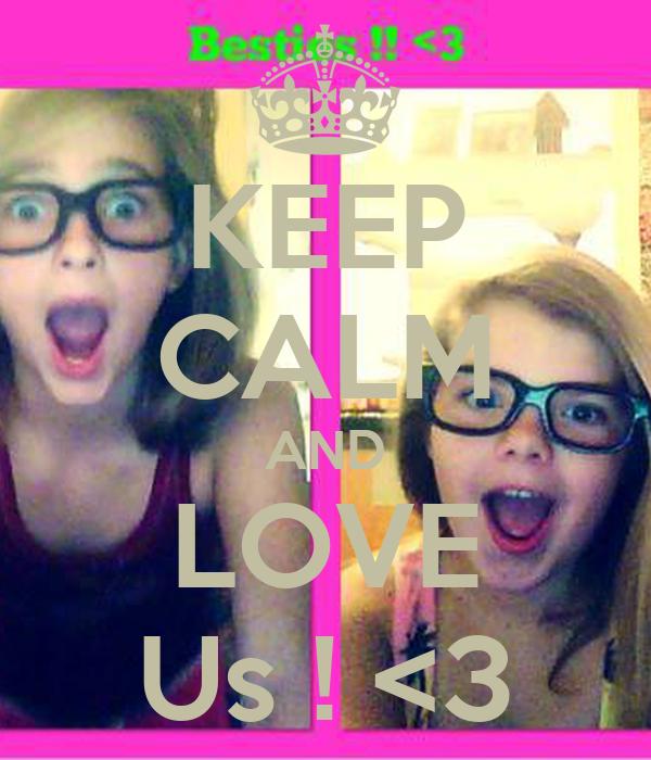 KEEP CALM AND LOVE Us ! <3