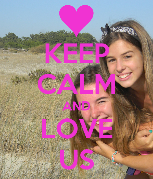 KEEP CALM AND LOVE US